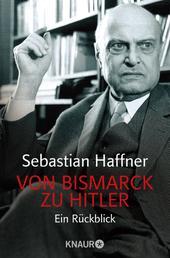 Von Bismarck zu Hitler - Ein Rückblick