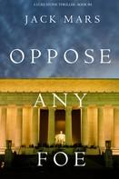 Jack Mars: Oppose Any Foe (A Luke Stone Thriller—Book 4) ★★★★