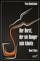 Yves Rechsteiner: Der Durst, der ein Hunger sein könnte ★