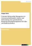 Ansgar Geers: Customer Relationship Management in Genossenschaftsbanken. Analyse und Entwicklung eines ganzheitlichen Kundenbeziehungsmanagement für Volks- und Raiffeisenbanken