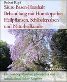 Robert Kopf: Säure-Basen-Haushalt Behandlung mit Homöopathie, Heilpflanzen, Schüsslersalzen und Naturheilkunde
