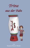 Susanne Meyer-Binder: Trine aus der Tube