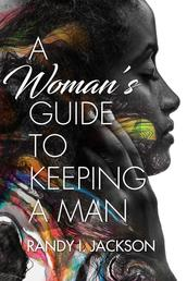 A Woman's Guide To Keeping A Man