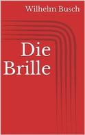 Wilhelm Busch: Die Brille