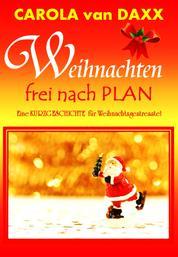 Weihnachten frei nach Plan - Eine Kurzgeschichte für Weihnachtsgestresste