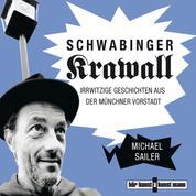 Schwabinger Krawall - Irrwitzige Geschichten aus der Münchner Vorstadt