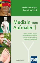 Medizin zum Aufmalen 1 - Heilen mit den Zeichen der Neuen Homöopathie. Praktische Anwendung, Tipps und Fallbeispiele