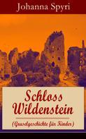 Johanna Spyri: Schloss Wildenstein (Gruselgeschichte für Kinder)