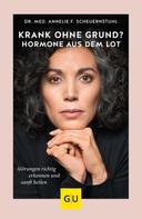 Annelie F. Scheuernstuhl: Krank ohne Grund? Hormone aus dem Lot
