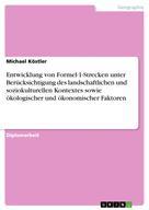 Michael Köstler: Entwicklung von Formel-1-Strecken unter Berücksichtigung des landschaftlichen und soziokulturellen Kontextes sowie ökologischer und ökonomischer Faktoren