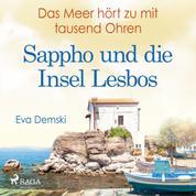 Das Meer hört zu mit tausend Ohren - Sappho und die Insel Lesbos