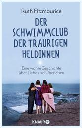 Der Schwimmclub der traurigen Heldinnen - Eine wahre Geschichte über Liebe und Überleben