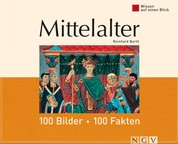 Mittelalter: 100 Bilder - 100 Fakten - Wissen auf einen Blick