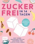 Felicitas Riederle: Zuckerfrei in 14 Tagen – Das Turbo-Programm für ein gesundes und glückliches Leben! ★★★