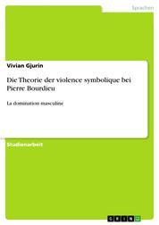 Die Theorie der violence symbolique bei Pierre Bourdieu - La domination masculine