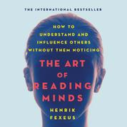 The Art of Reading Minds - How to Understand and Influence Others Without Them Noticing (Unabridged)