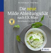 Die neue Milde Ableitungsdiät nach F.X. Mayr - Die Aufbaukur für Ihren Darm