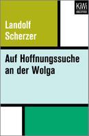 Landolf Scherzer: Auf Hoffnungssuche an der Wolga ★★★★★