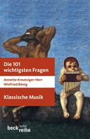 Annette Kreutziger-Herr: Die 101 wichtigsten Fragen: Klassische Musik ★★★★