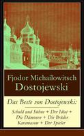 Fjodor Dostojewski: Das Beste von Dostojewski: Schuld und Sühne + Der Idiot + Die Dämonen + Die Brüder Karamasow + Der Spieler