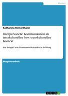 Katharina Rinnerthaler: Interpersonelle Kommunikation im interkulturellen bzw. transkulturellen Kontext