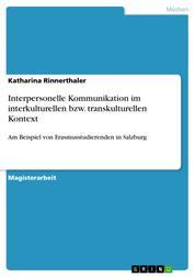 Interpersonelle Kommunikation im interkulturellen bzw. transkulturellen Kontext - Am Beispiel von Erasmusstudierenden in Salzburg