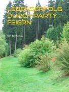 Tim Fechenau: Lebenserfolg durch Party feiern