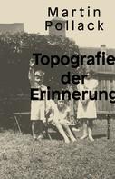 Martin Pollack: Topografie der Erinnerung