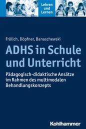 ADHS in Schule und Unterricht - Pädagogisch-didaktische Ansätze im Rahmen des multimodalen Behandlungskonzepts
