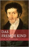 Ernst Theodor Amadeus Hoffmann: Das fremde Kind