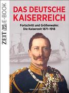 DIE ZEIT: Das Deutsche Kaiserreich – Fortschritt und Größenwahn