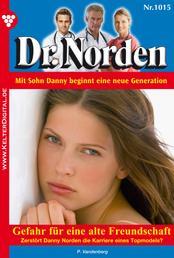 Dr. Norden 1015 – Arztroman - Gefahr für eine alte Freundschaft