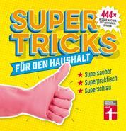 Supertricks für den Haushalt - 444 geniale Life Hacks zum Reinigen, Verschönern und Renovieren – Beauty- und Gesundheitstipps von Stiftung Warentest