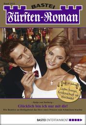 Fürsten-Roman - Folge 2513 - Glücklich bin ich nur mit dir!