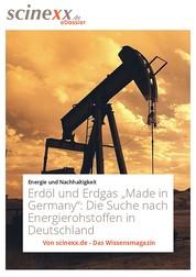 """Erdöl und Erdgas """"Made in Germany"""" - Die Suche nach Energierohstoffen in Deutschland"""