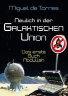 Werner Schubert: Neulich in der Galaktischen Union - das erste Buch Abdullah ★★★