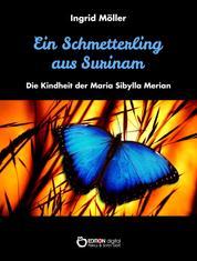 Ein Schmetterling aus Surinam - Die Kindheit der Maria Sibylla Merian