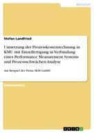 Stefan Landfried: Umsetzung der Prozesskostenrechnung in KMU mit Einzelfertigung in Verbindung eines Performance Measurement Systems und Prozessschwächen-Analyse