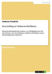 Storytelling in Onlinewerbefilmen - Branchenübergreifende Analyse von Erfolgsfaktoren für den Einsatz von Storytelling in Onlinewerbefilmen unter dramaturgischen Aspekten