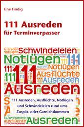111 Ausreden für Terminverpasser - 111 Ausreden, Ausflüchte, Notlügen und Schwindeleien rund ums Zuspät- oder Garnichtkommen