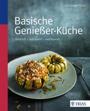 Basische Genießer-Küche - Sinnlich - wärmend - wohltuend