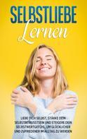 Paulina Blumenberg: Selbstliebe lernen: Liebe dich selbst, stärke dein Selbstbewusstsein und steigere dein Selbstwertgefühl, um glücklicher und zufriedener im Alltag zu werden