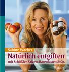 Sabine Wacker: Natürlich entgiften mit Schüßler-Salzen, Basenfasten & Co. ★★★★