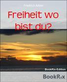 Friedrich Arbter: Freiheit wo bist du? ★★