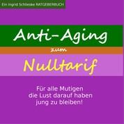 Anti Aging zum Nulltarif - Für alle Mutigen, die Lust darauf haben jung zu bleiben!