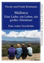 Mallorca - eine Liebe, ein Leben, ein großes Abenteuer - Eine wahre Geschichte