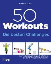 50 Workouts – Die besten Challenges - Vom ultimativen Sixpack-Workout bis zur 5-Minuten-Multiplanke