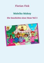 Maleika Makoy - Die Geschichte einer Hexe Teil 3