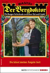 Der Bergdoktor 2022 - Heimatroman - Du küsst meine Ängste fort