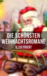 Die schönsten Weihnachtsromane (Illustriert) - Die Heilige und ihr Narr + Der kleine Lord + Heidi + Weihnacht! + Vor dem Sturm + Oliver Twist + Nils Holgerssons wunderbare Reise mit den Wildgänsen + Klein-Dorrit...